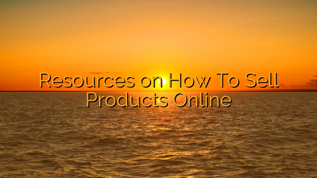 Resources on How To Sell Products Online